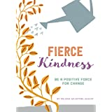 Fierce Kindness: Be a Positive Force for Change