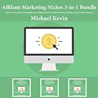 Affiliate Marketing Niches, 3 - in -1 Bundle: How to Earn Money From Home, Get Multiple Passive Income Streams, and Take Control of Your Finances