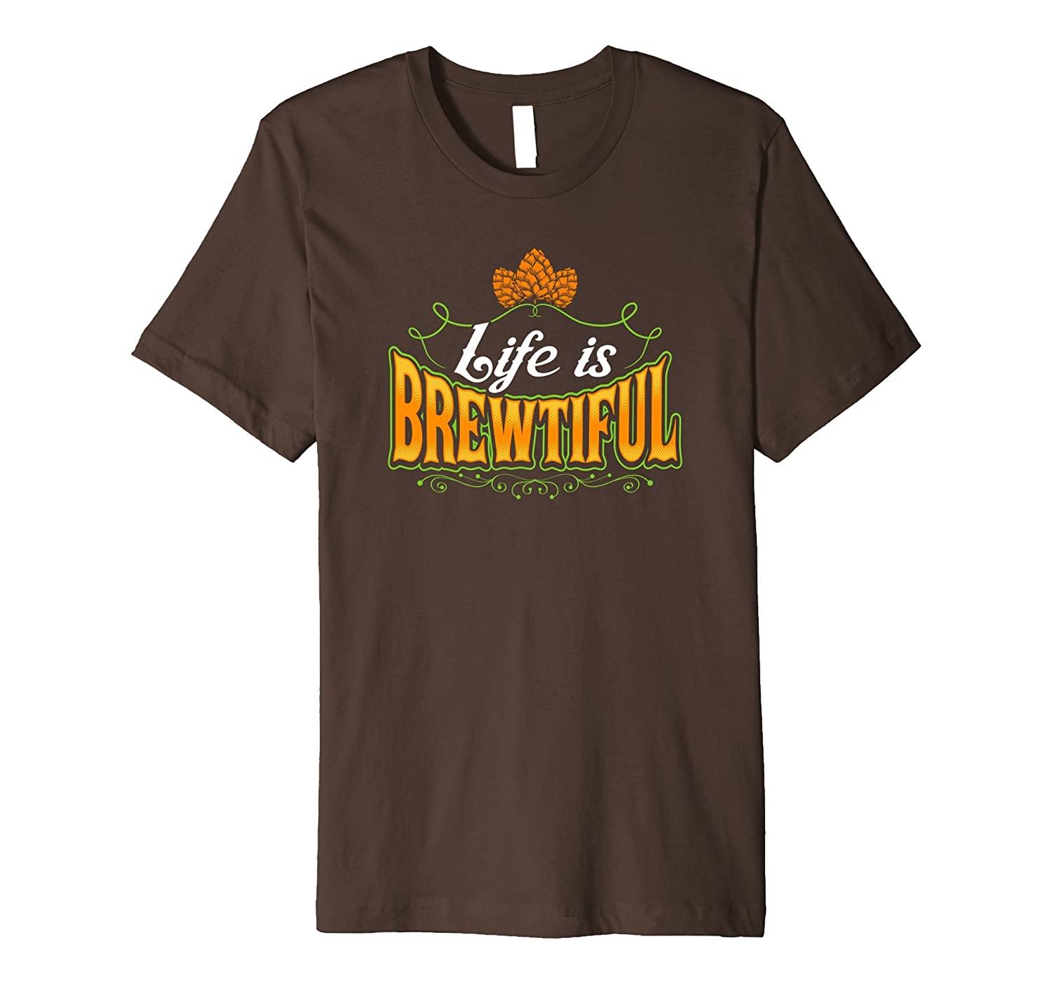 Life is Brewtiful Beer Brew Cool Craft Beer T-Shirt-Loveshirt