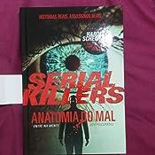 Serial Killers - Anatomia do Mal - 9788566636123 - Livros