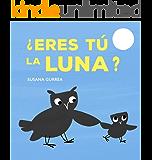 ¿Eres Tú La Luna?: Cuento infantil, primeros lectores (1 a 6 años) (Spanish Edition)