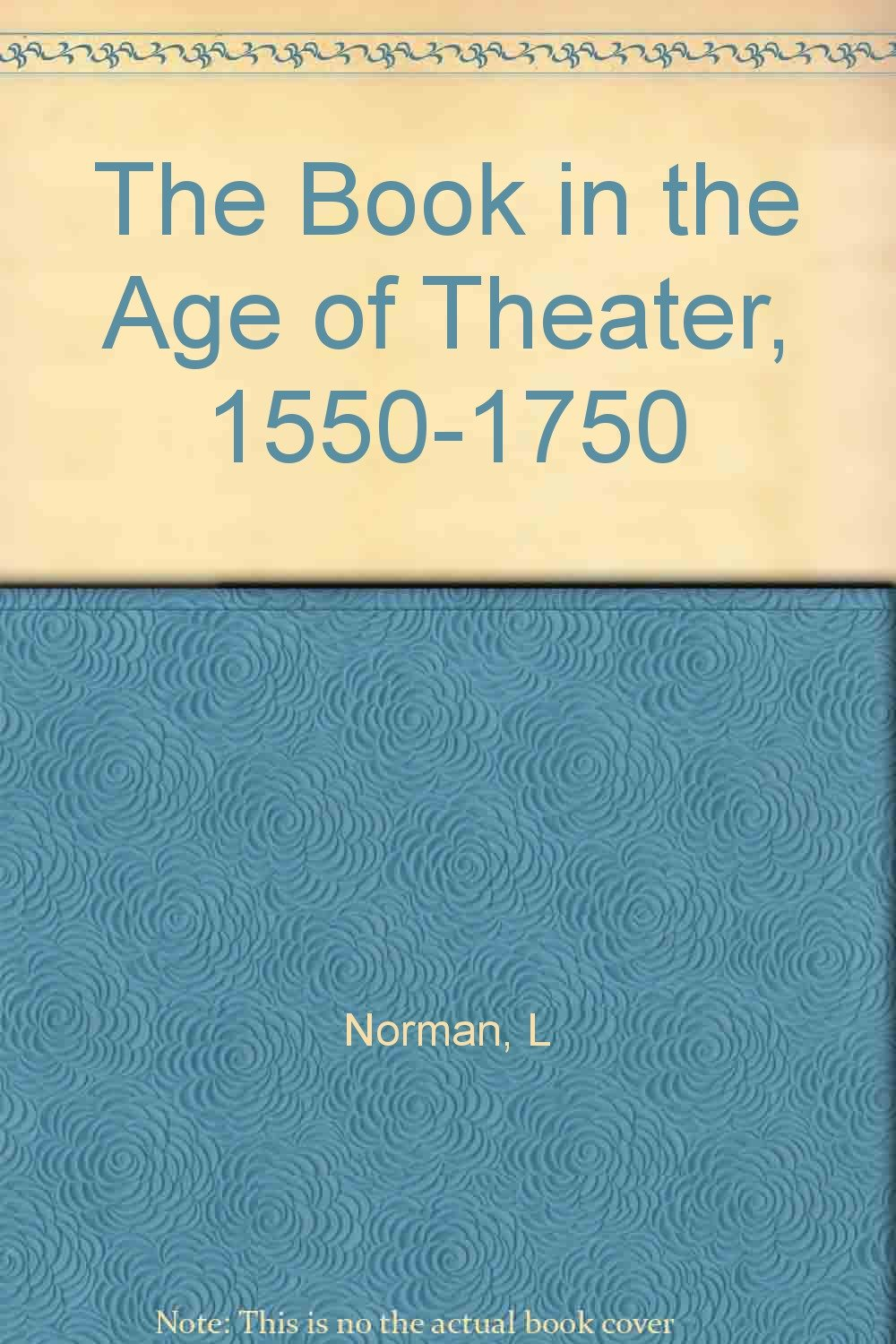 The Book in the Age of Theater, 1550-1750 ebook