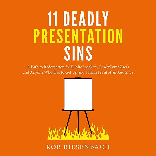 Amazon Com 11 Deadly Presentation Sins A Path To Redemption For Public Speakers Powerpoint Users And Anyone Who Has To Get Up And Talk In Front Of An Audience Audible Audio Edition Rob