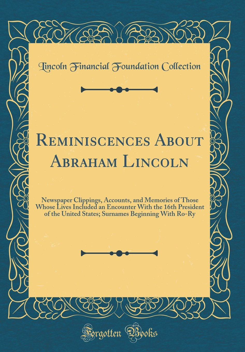 Download Reminiscences About Abraham Lincoln: Newspaper Clippings, Accounts, and Memories of Those Whose Lives Included an Encounter With the 16th President of ... Beginning With Ro-Ry (Classic Reprint) ebook