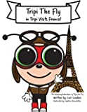 Tripi Visits France: The Amazing Adventures of Tripi The Fly