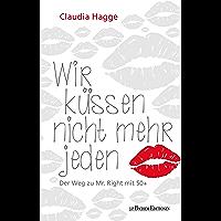 Wir küssen nicht mehr jeden - Der Weg zu Mr. Right mit 50 + (German Edition)