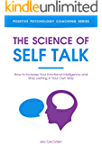 The Science of Self Talk: How to Increase Your Emotional Intelligence and Stop Getting in Your Own Way (Positive Psychology Coaching Series Book 18)
