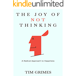 The Joy of Not Thinking: A Radical Approach to Happiness