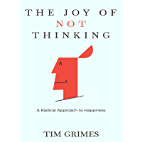 The Joy of Not Thinking: A Radical Approach to Happiness (English Edition)
