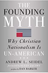 The Founding Myth: Why Christian Nationalism Is Un-American Kindle Edition