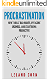 Procrastination: How to Beat Bad Habits, Overcome Laziness, and Start Being Productive (Productivity, Willpower, Discipline, Efficient)