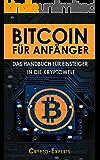 BITCOIN FÜR ANFÄNGER - Das Handbuch für Einsteiger in die Kryptowelt: BITCOINS, BLOCKCHAIN, KRYPTOWÄRHRUNG - steigen Sie ein, in die Welt der Digitalwährungen! Grundlagen einfach erklärt!