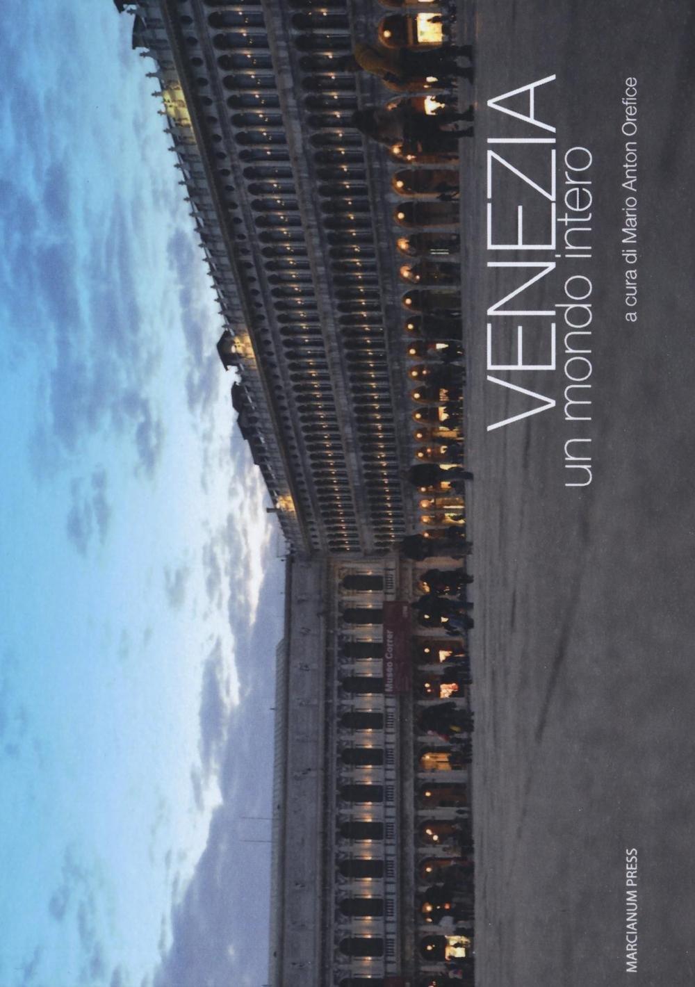 Venezia, un mondo intero Copertina flessibile – 9 giu 2016 M. A. Orefice Marcianum Press 8865124385 Altra non illustrata