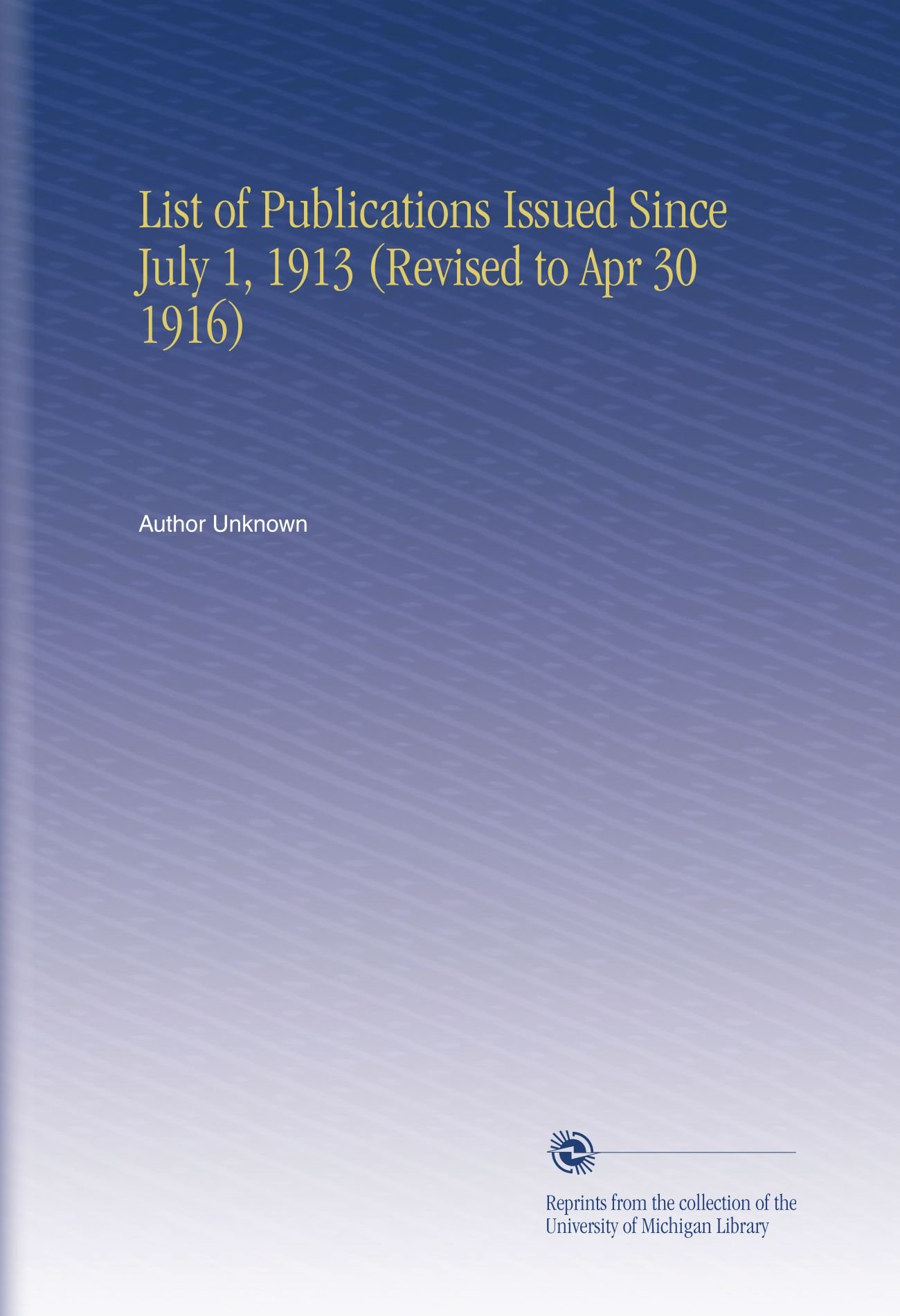 Download List of Publications Issued Since July 1, 1913 (Revised to Apr 30 1916) ebook