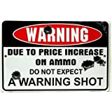 """HANGTIME Warning Due to Price Increase on Ammo Do Not Expect a Warning Shot 8"""" X12"""" Metal Sign (Design 1, 1) (1-(Pack))"""