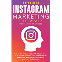 Instagram Marketing Step-By-Step: The Guide To Instagram Advertising That Will Teach You How To Sell Anything Through Instagram - Learn How To Develop ... And Grow Your Business (English Edition)