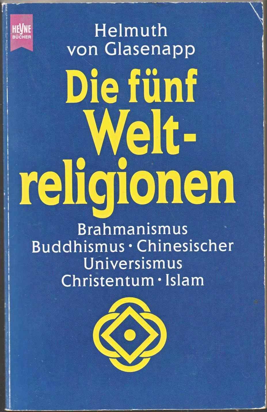 Die fünf Weltreligionen. Hinduismus, Buddhismus, Chinesischer Universismus, Christentum, Islam
