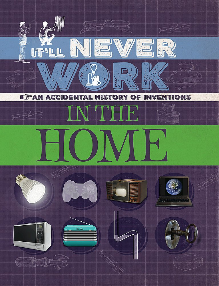 It'll Never Work: In the Home: An Accidental History of Inventions pdf