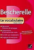Bescherelle Le vocabulaire pour tous: Ouvrage de référence sur le lexique français (Bescherelle références)