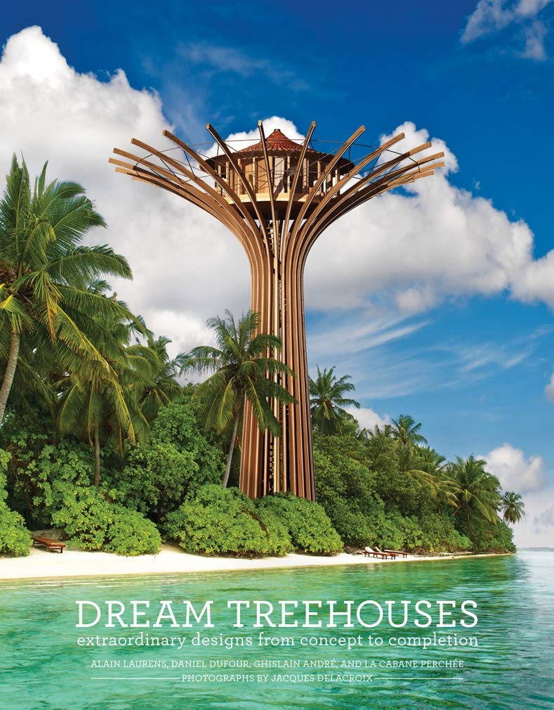 Dream Treehouses Extraordinary Designs From Concept To Completion