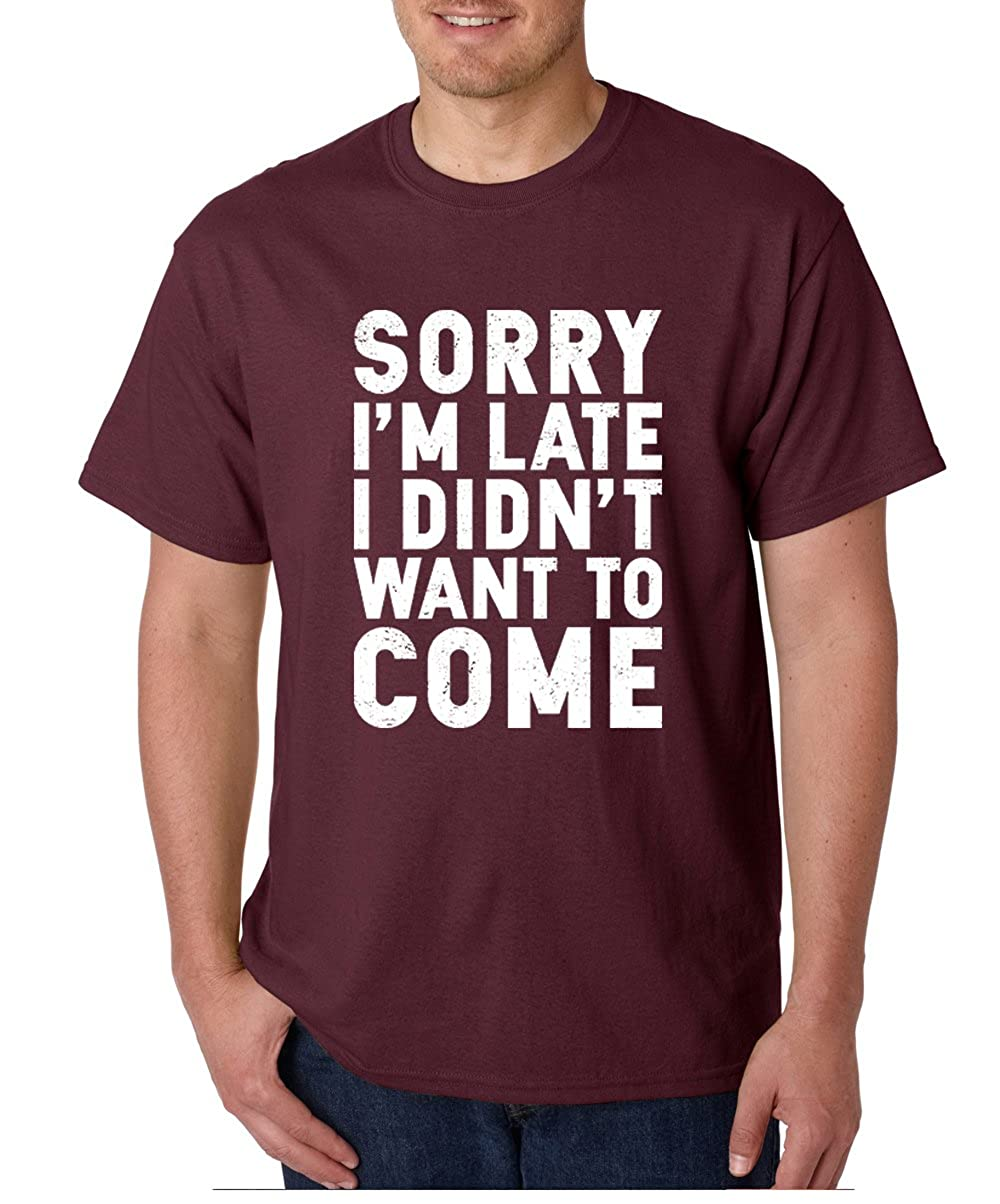 c6c18daf Amazon.com: Crazy Bros Tees CBTWear Sorry I'm Late, I Didn't Want to Come -  Funny Sarcastic Graphic Tee - Office Humor Men T-Shirts: Clothing