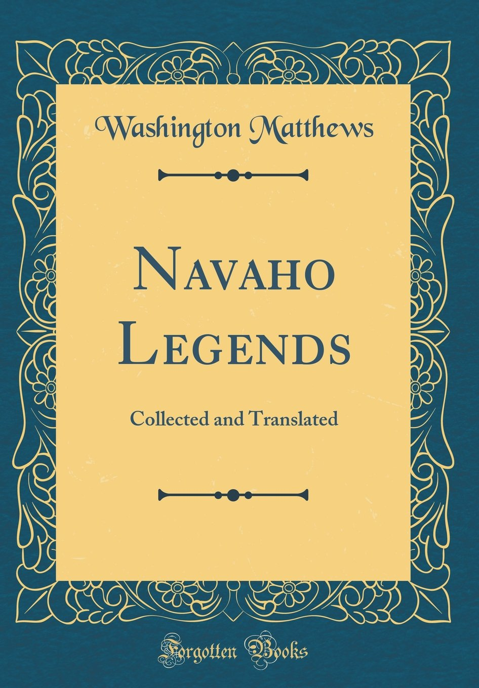 Navaho Legends: Collected and Translated (Classic Reprint