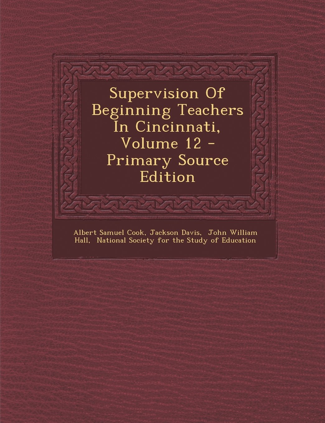 Supervision Of Beginning Teachers In Cincinnati, Volume 12 - Primary Source Edition pdf