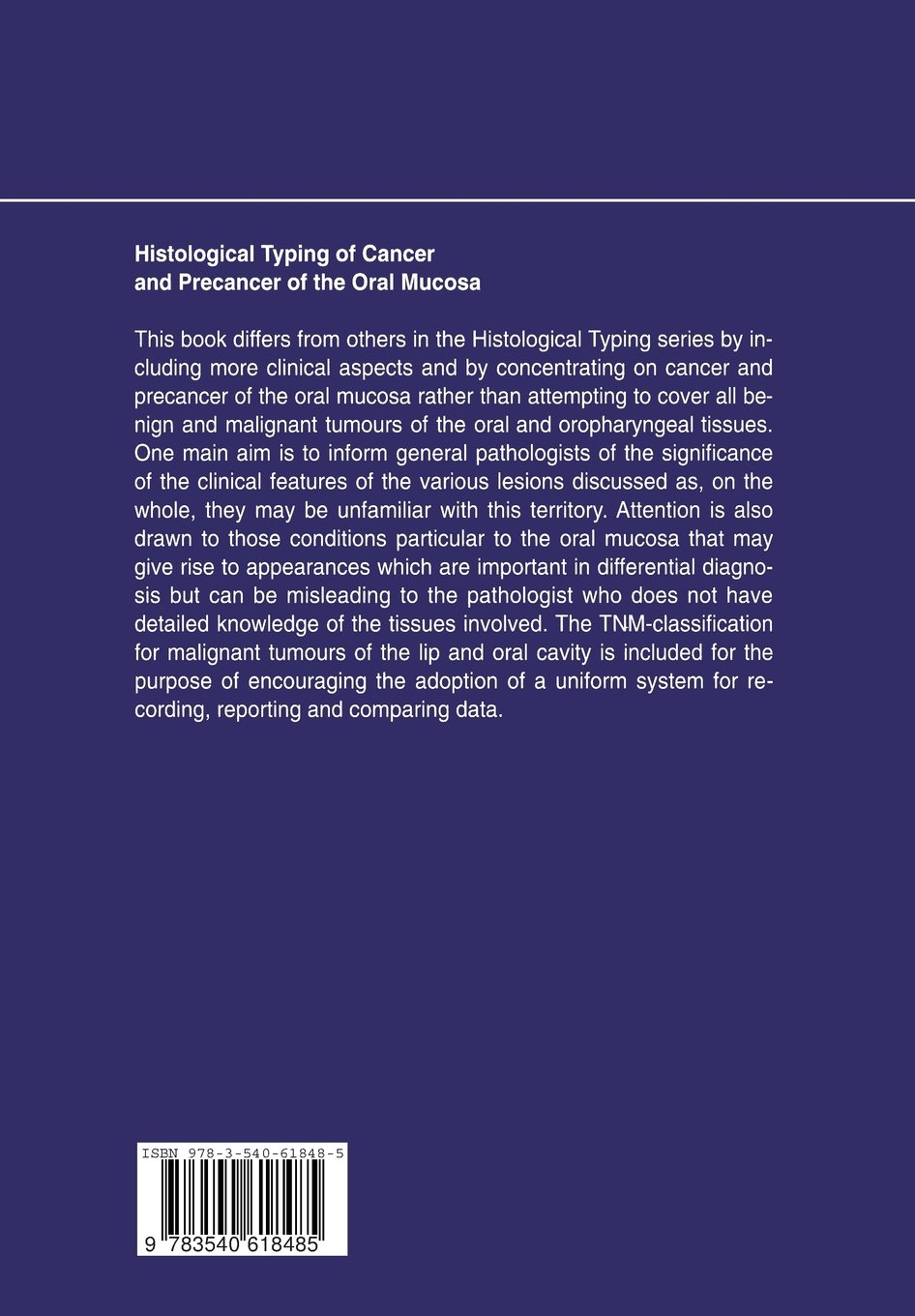 Histological Typing of Cancer and Precancer of the Oral Mucosa: In Collaboration with L.H.Sobin and Pathologists in 9 Countries (WHO. World Health ... Histological Classification of Tumours)