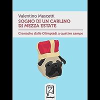 Sogno di un carlino di mezza estate: Cronache dalle Olimpiadi a quattro zampe (Gliuni) (Italian Edition)