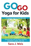 Go Go Yoga for Kids: A Complete Guide to Yoga with Kids