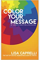 Color Your Message: The Art of Digital Marketing and Social Media Kindle Edition
