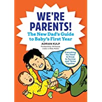 We're Parents! the New Dad Book for Baby's First Year: Everything You Need to Know to Survive and Thrive Together
