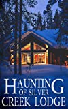 The Haunting of Silver Creek Lodge (A Riveting Haunted House Mystery Series)