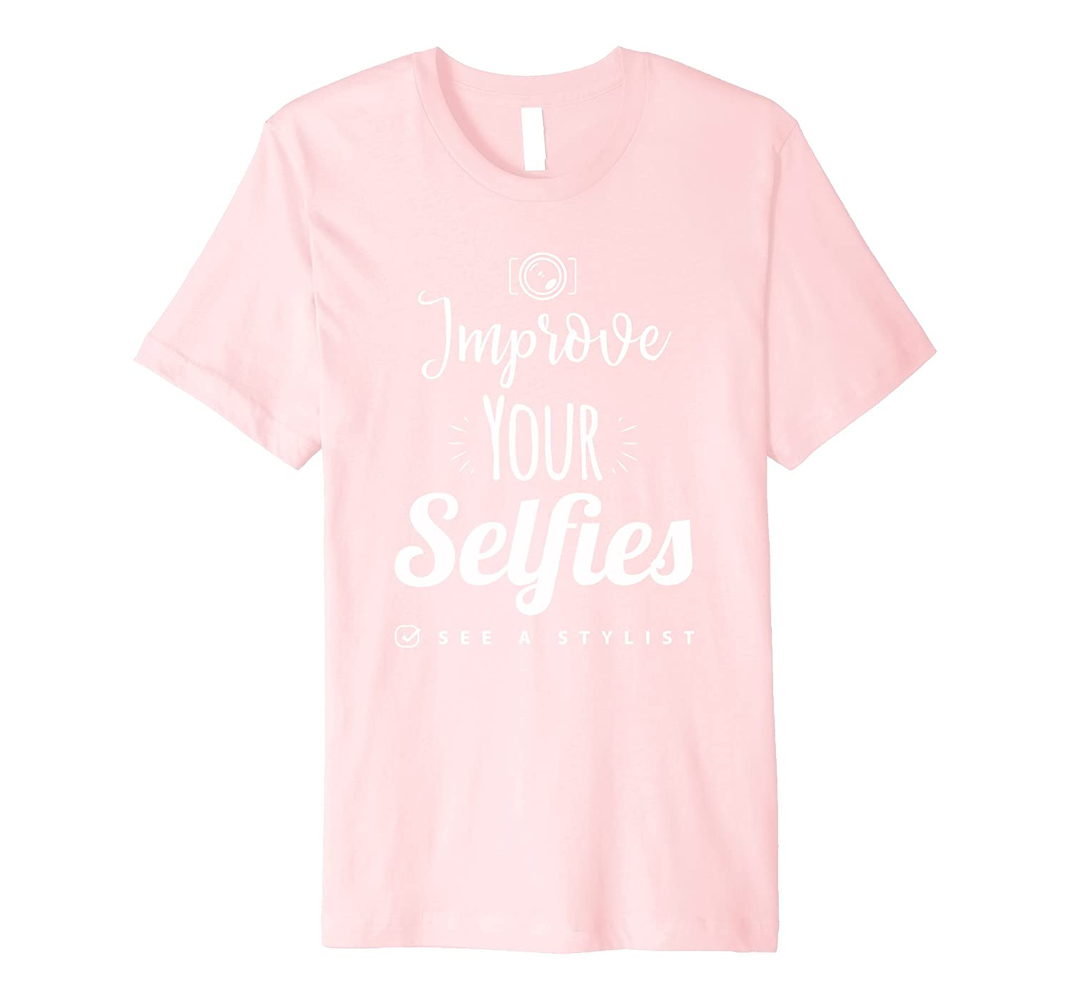 Improve Your Selfies See A Stylist Hairdresser T-Shirt-PL