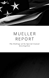 The Mueller Report: Complete Report On The Investigation Into Russian Interference In The 2016 Presidential Election