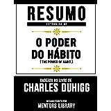 Resumo Estendido De O Poder Do Hábito (The Power Of Habit) – Baseado No Livro De Charles Duhigg (Portuguese Edition)