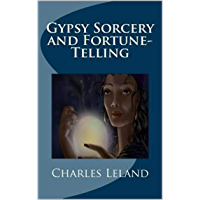 Gypsy Sorcery and Fortune Telling: Illustrated by numerous incantations, specimens of medical magic, anecdotes and tales (English Edition)