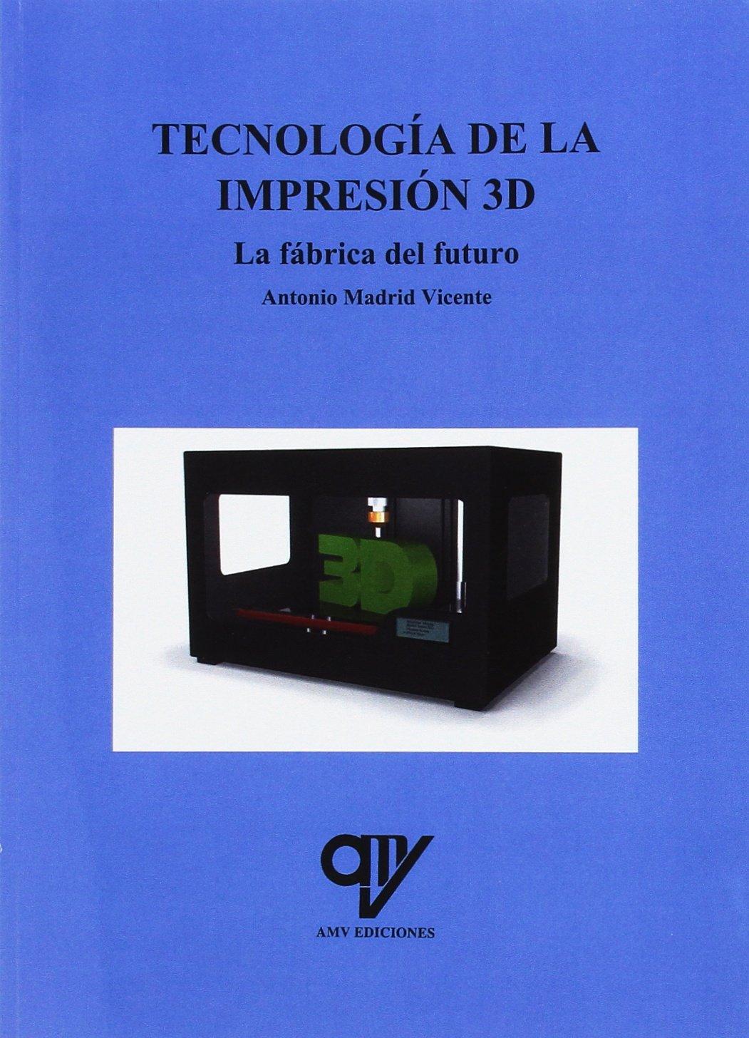 TECNOLOGIA DE LA IMPRESION 3D: Antonio Madrid Vicente ...