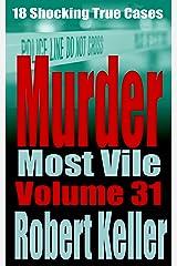 Murder Most Vile Volume 31: 18 Shocking True Crime Murder Cases Kindle Edition