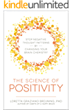 The Science of Positivity: Stop Negative Thought Patterns by Changing Your Brain Chemistry
