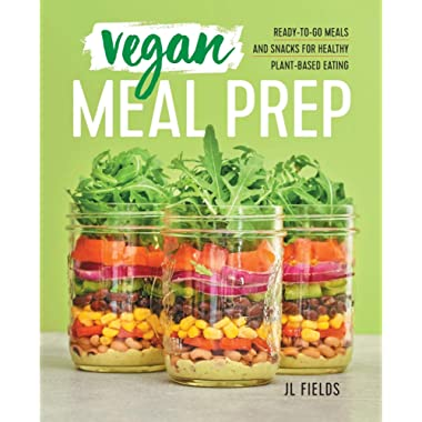 Vegan Meal Prep: Ready-to-Go Meals and Snacks for Healthy Plant-Based Eating