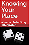 Knowing Your Place: A Human Toilet Story (English Edition)