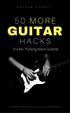 50 More Guitar Hacks: For the Thinking Man's Guitarist