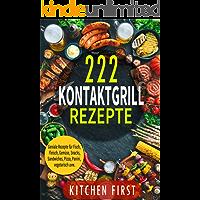 ✅✅KONTAKTGRILL REZEPTE: 222 geniale Rezepte für den Küchengrill! ✅✅Fisch- und Fleischgerichte, Gemüse- und Salatgerichte, Snacks, Dessert, Pizza, Panini, Süßspeisen, Sandwichs, vegetarisch u.v.m.