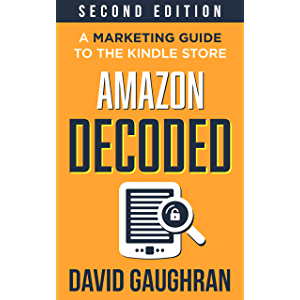 Amazon Decoded: A Marketing Guide to the Kindle Store (Let's Get Publishing Book 4)