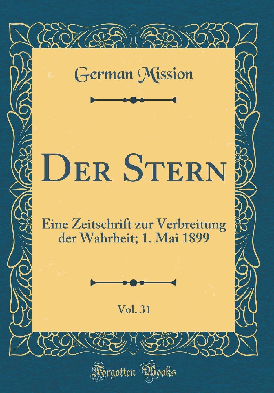 Download Der Stern, Vol. 31: Eine Zeitschrift zur Verbreitung der Wahrheit; 1. Mai 1899 (Classic Reprint) (German Edition) PDF