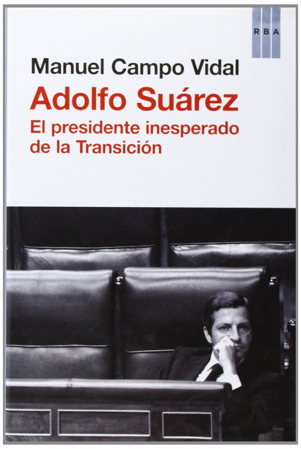 Adolfo Suárez: El presidente insesperado de la Transición OTROS NO ...