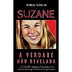 SUZANE - A Verdade Não Revelada