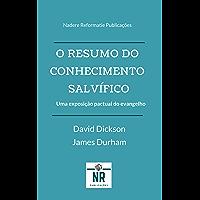 O Resumo do Conhecimento Salvífico: Um Breve Resumo da Doutrina Cristã contida nas Sagradas Escrituras e sucessivamente…