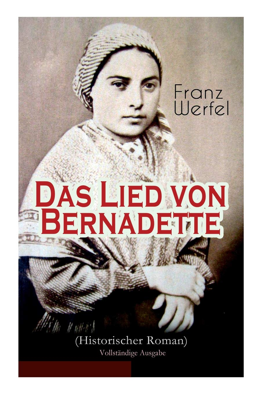 Das Lied von Bernadette (Historischer Roman) Taschenbuch – 5. April 2018 Franz Werfel e-artnow 8027311314 Belletristik / Biographien